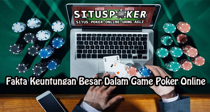 Fakta Keuntungan Besar Dalam Game Poker Online