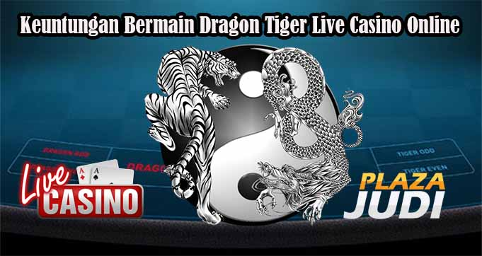 Keuntungan Bermain Dragon Tiger Live Casino Online