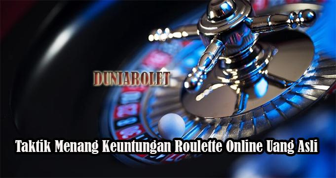 Taktik Menang Keuntungan Roulette Online Uang Asli