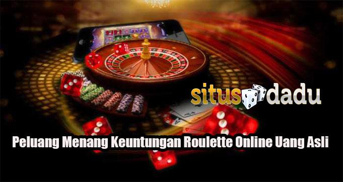 Peluang Menang Keuntungan Roulette Online Uang Asli